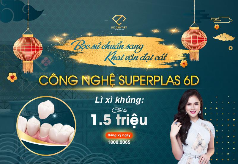 SUPERPLAS 6D – Công nghệ bọc răng sứ siêu tương thích gấp 4 lần chỉ từ 1.5 triệu