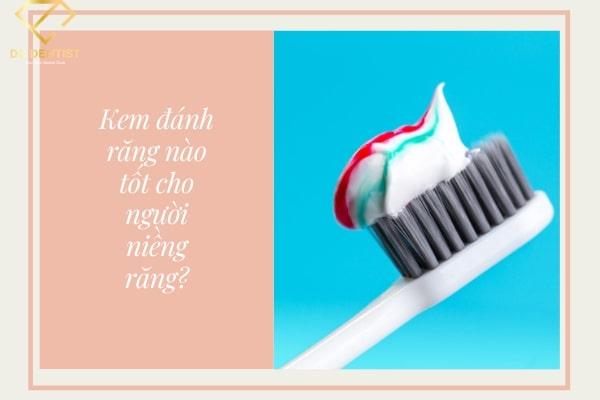 Hướng dẫn cách chọn kem đánh răng nào tốt cho người niềng răng